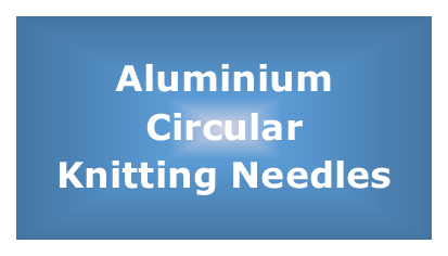 Aluminium  Circular Knitting Needles