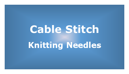 Knitting Needles - Cable Stitch