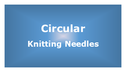 Knitting Needles - Circular