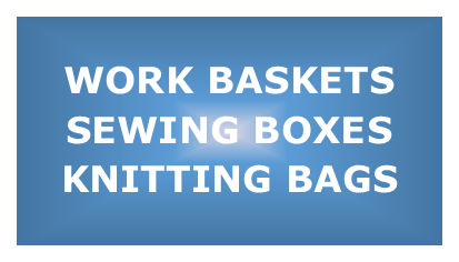 Workbaskets, Sewing Boxes, Knitting Bags & more ...